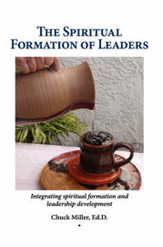 The Spiritual Formation of Leaders by Chuck Miller