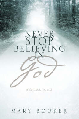 Never Stop Believing in God by Mary Booker image