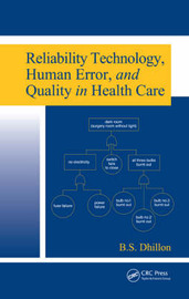 Reliability Technology, Human Error, and Quality in Health Care by B.S. Dhillon image