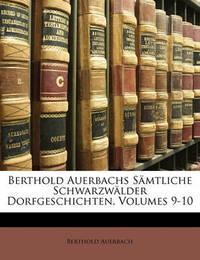 Berthold Auerbachs Smtliche Schwarzwlder Dorfgeschichten, Volumes 9-10 by Berthold Auerbach