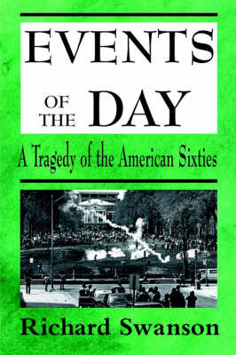 Events of the Day: A Tragedy of the American Sixties by Richard Swanson