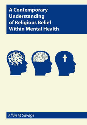 A Contemporary Understanding of Religious Belief within Mental Health by Allan Maurice Savage