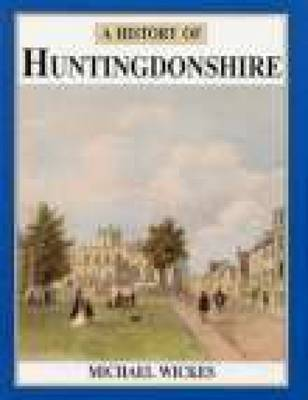 A History of Huntingdonshire by Michael Wickes