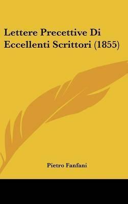 Lettere Precettive Di Eccellenti Scrittori (1855) by Pietro Fanfani