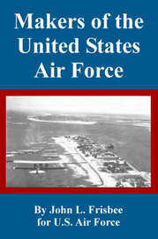 Makers of the United States Air Force by John, L. Frisbee image
