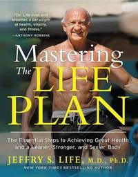 Mastering the Life Plan: The Essential Steps to Achieving Great Health and a Leaner, Stronger, and Sexier Body by Jeffry S. Life