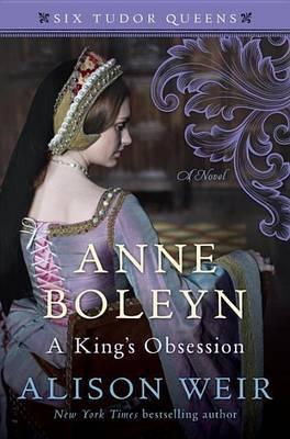 Anne Boleyn, a King's Obsession by Alison Weir image