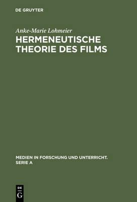 Hermeneutische Theorie Des Films by Anke-Marie Lohmeier