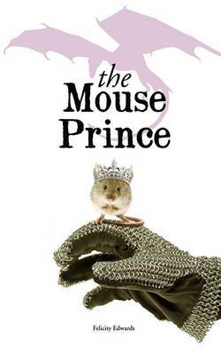 The Mouse Prince by Felicity Edwards