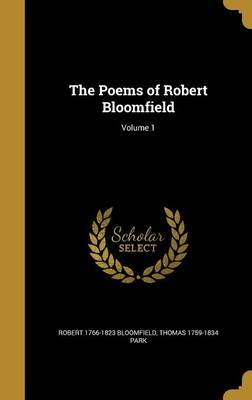 The Poems of Robert Bloomfield; Volume 1 by Robert 1766-1823 Bloomfield image
