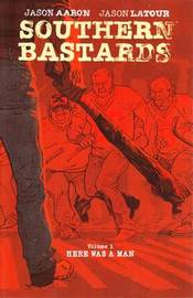 Southern Bastards Volume 1: Here Was a Man by Jason Aaron