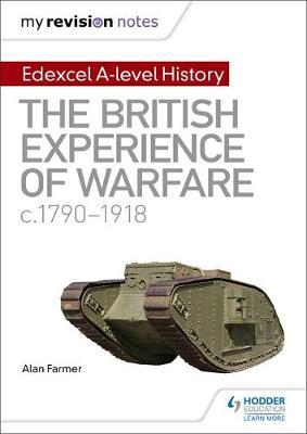 My Revision Notes: Edexcel A-level History: The British Experience of Warfare, c1790-1918 by Alan Farmer image