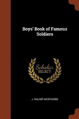 Boys' Book of Famous Soldiers by J Walker McSpadden image