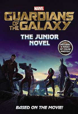 Marvel's Guardians of the Galaxy: The Junior Novel by Chris Wyatt