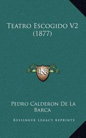 Teatro Escogido V2 (1877) by Pedro Calderon de la Barca