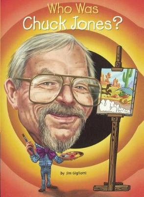Who Was Chuck Jones? by Jim Gigliotti