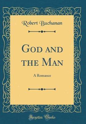 God and the Man by Robert Buchanan