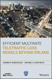 Efficient Multirate Teletraffic Loss Models Beyond Erlang by Michael Logothetis