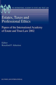 Estates, Taxes and Professional Ethics, Papers of the International Academy of Estate and Trust Laws by Rosalind F. Atherton