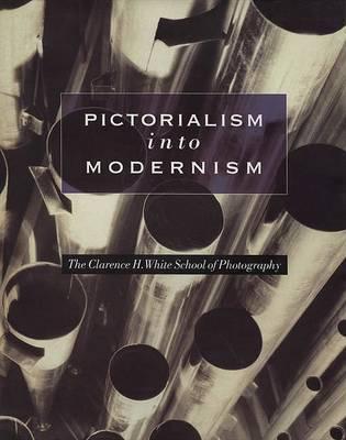 Pictorialism into Modernism by Bonnie Yochelson