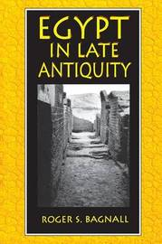 Egypt in Late Antiquity by Roger S Bagnall