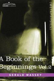 A Book of the Beginnings, Vol.2 by Gerald Massey
