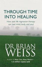 Through Time Into Healing by Brian Weiss