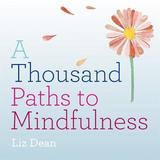 A Thousand Paths to Mindfulness by Liz Dean