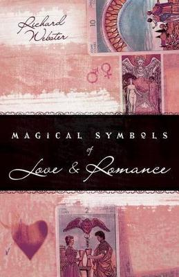 Magical Symbols of Love and Romance by Richard Webster