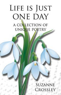 Life Is Just One Day by Suzanne Crossley