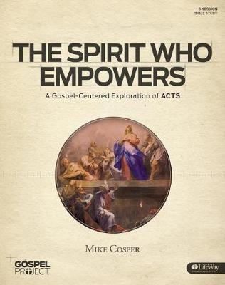 The Gospel Project for Adults: The Spirit Who Empowers - Bible Study Book by Mike Cosper image