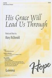 His Grace Will Lead Us Through by Mary McDonald