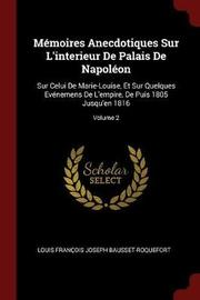Memoires Anecdotiques Sur L'Interieur de Palais de Napoleon by Louis Francois Josep Bausset-Roquefort image