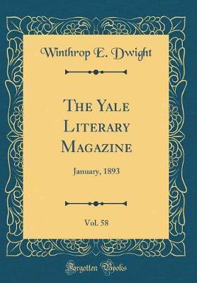 The Yale Literary Magazine, Vol. 58 by Winthrop E Dwight