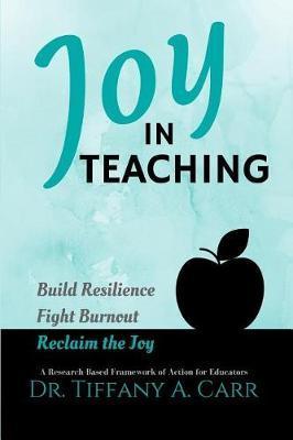 Joy in Teaching by Dr Tiffany a Carr