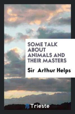 Some Talk about Animals and Their Masters by Sir Arthur Helps image