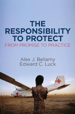 The Responsibility to Protect, From Promise to Practice by Alex J Bellamy