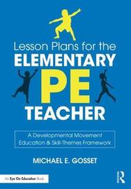 Lesson Plans for the Elementary PE Teacher by Michael E. Gosset