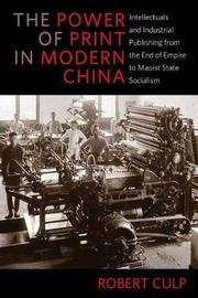 The Power of Print in Modern China by Robert Culp