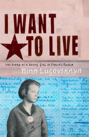 I Want to Live: The Diary of a Young Girl In Stalin's Russia by Nina Lugovskaya image