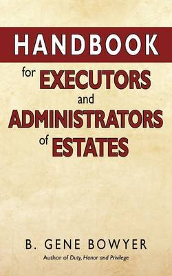 Handbook for Administrators and Executors of Estates by B. Gene Bowyer image