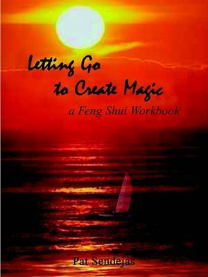 Letting Go to Create Magic: A Feng Shui Workbook by Pat Sendejas image