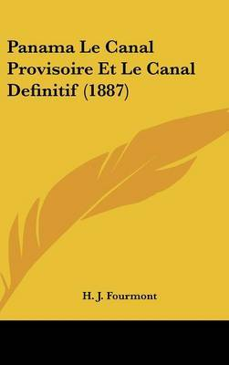 Panama Le Canal Provisoire Et Le Canal Definitif (1887) by H J Fourmont image