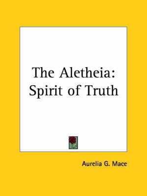 The Aletheia: Spirit of Truth (1899) by Aurelia G. Mace