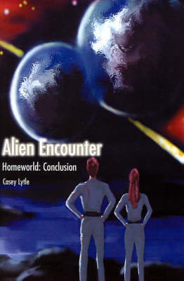 Alien Encounter: Homeworld: Conclusion by Casey Lytle