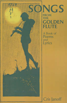 Songs from the Golden Flute: A Book of Poems and Lyrics by Cris Janoff