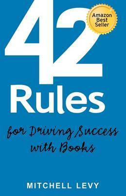 42 Rules for Driving Success With Books by Mitchell Levy