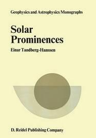 Solar Prominences by Einar Tandberg-Hanssen