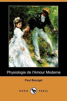 Physiologie De L'Amour Moderne (Dodo Press) by Paul Bourget image