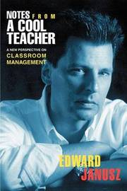 Notes from a Cool Teacher: A New Perspective on Classroom Management by Edward Janusz image